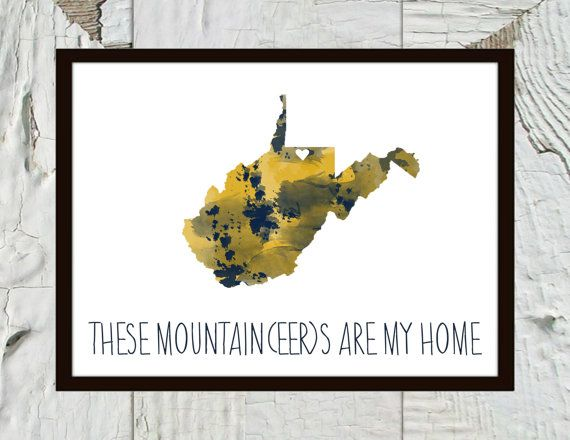 WVU Mountaineers- West Virginia State Print The Mountaineers are my Home #wvumountaineers