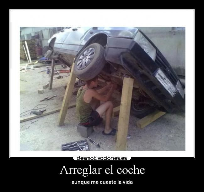 Arreglar El Coche Aunque Me Cueste La Vida Chistes De Mecanicos Imagenes De Humor Carteles De Seguridad
