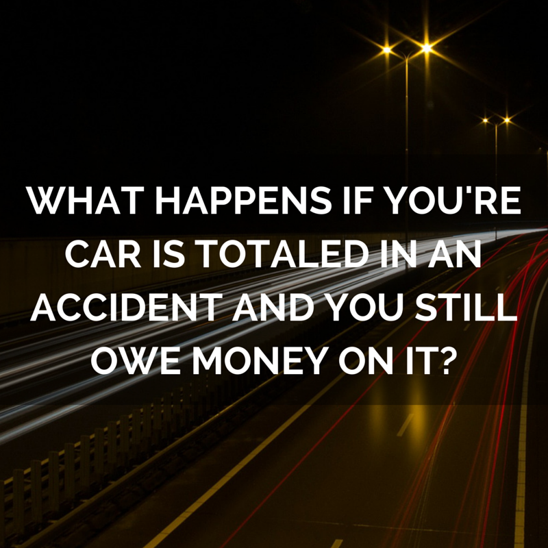 What Happens If Your Car Is Totaled In An Accident, But