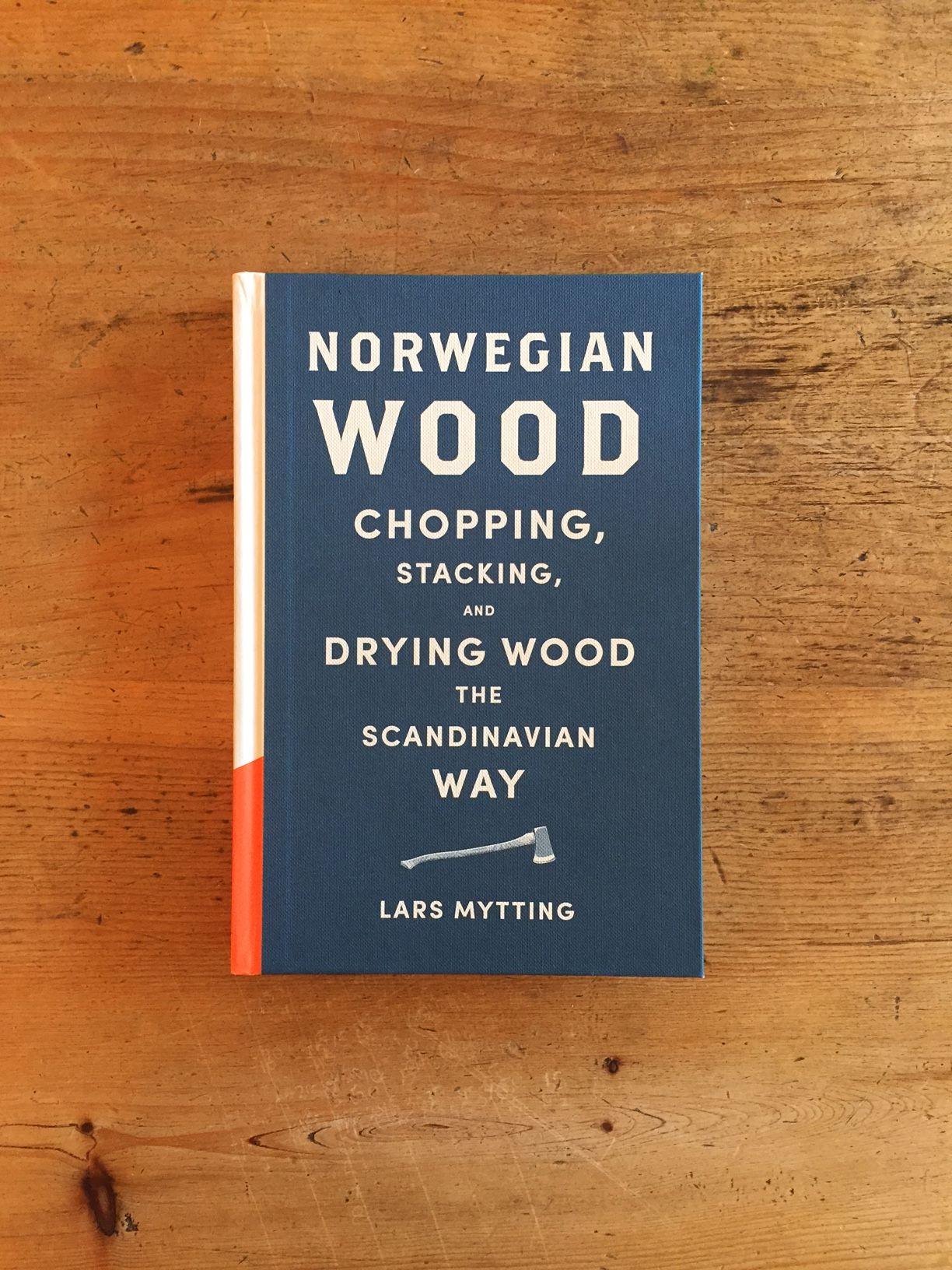 Norwegian Wood Chopping Stacking And Drying Wood The Scandinavian Way Lars Mytting Norwegian Wood Wood Book Norwegian