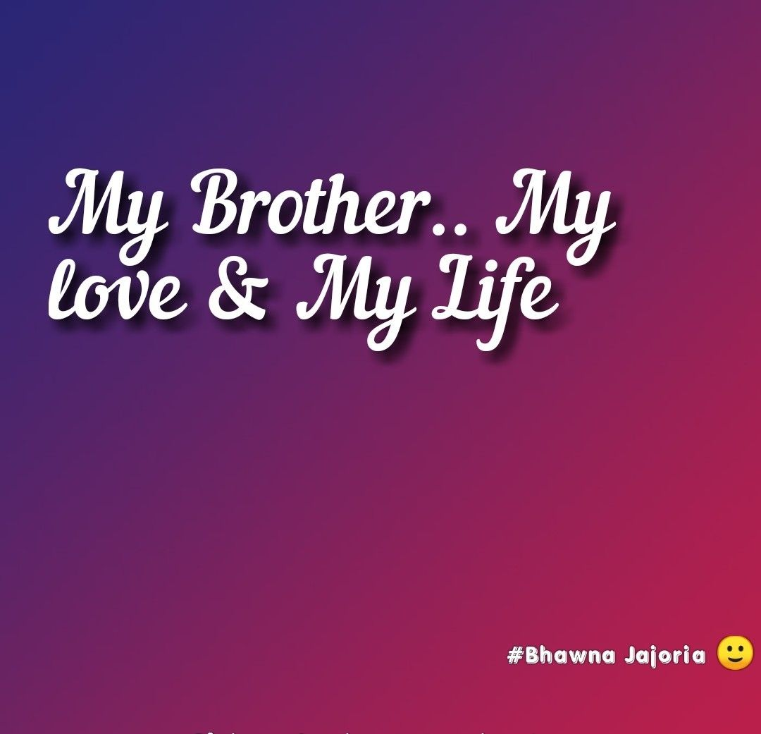 My Brother My Love My Life Brother Quotes Sibling Quotes Brother And Sister Love