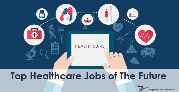 Top New Jobs In The Future Of Healthcare Healthcare Jobs Health
