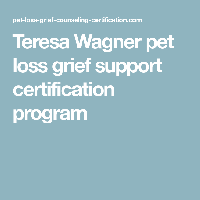 Teresa Wagner Pet Loss Grief Support Certification Program Grief