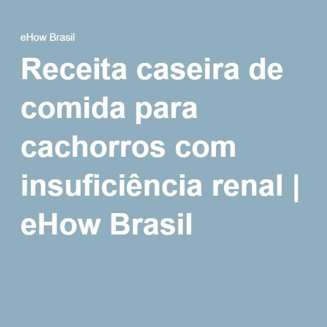 Receita caseira de comida para cachorros com insuficiência renal   eHow Brasil