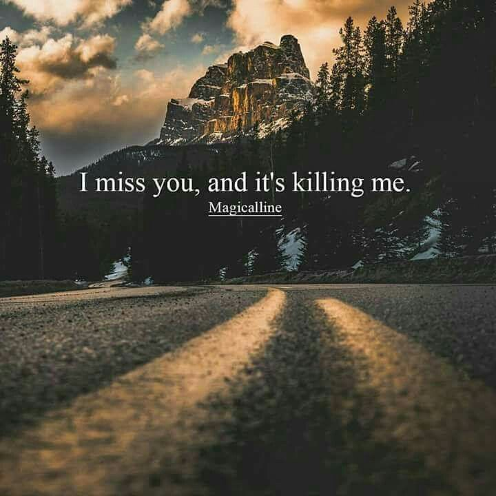 I miss you, and it's killing me | Quotes | Miss you mum, Missing you