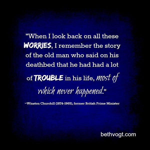 Beth K. Vogt | In Others' Words: Worries and Troubles That Never Happen | http://www.bethvogt.com