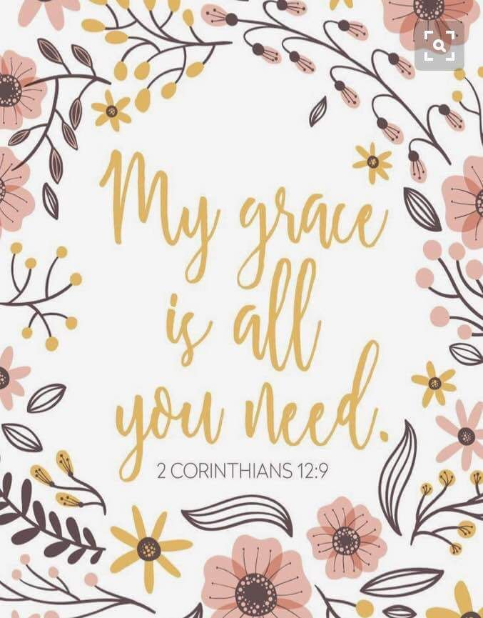 Gods grace is sufficient His power is made perfect in weakness.....