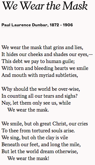 compare and contrast the poems we wear the mask by paul laurence dunbar and the myth of narcissus Paul laurence dunbar rhyme scheme: abbabba, poem is mostly exact rhyme we wear the mask paul laurence dunbar.