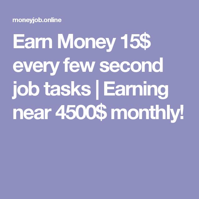 Earn Money 15$ every few second job tasks | Earning near 4500$ monthly!