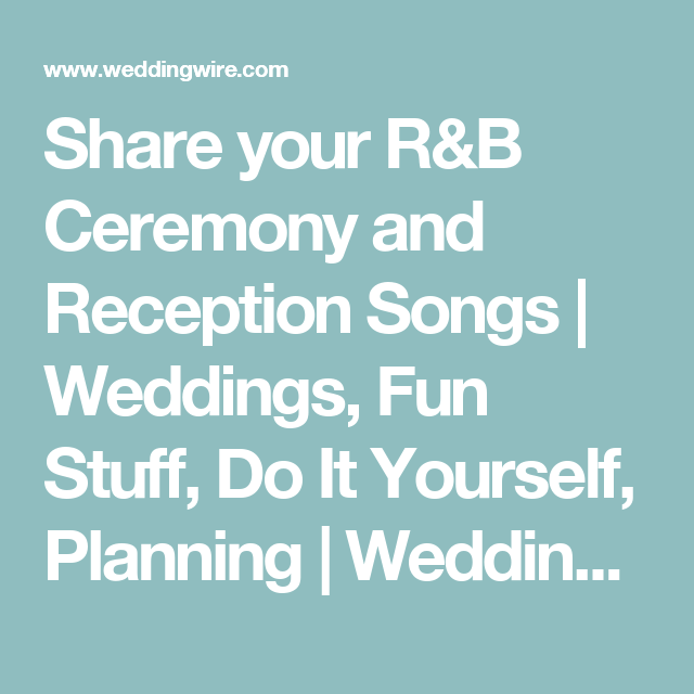 Share your rb ceremony and reception songs weddings fun stuff share your rb ceremony and reception songs solutioingenieria Images