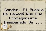 http://tecnoautos.com/wp-content/uploads/imagenes/tendencias/thumbs/gander-el-pueblo-de-canada-que-fue-protagonista-inesperado-de.jpg 11 de septiembre. Gander, el pueblo de Canadá que fue protagonista inesperado de ..., Enlaces, Imágenes, Videos y Tweets - http://tecnoautos.com/actualidad/11-de-septiembre-gander-el-pueblo-de-canada-que-fue-protagonista-inesperado-de/