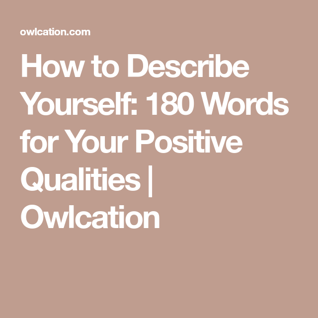 how to describe yourself  180 words for your positive