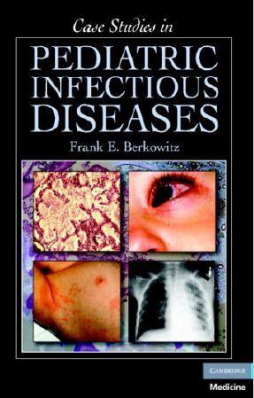 Case Studies in Pediatric Infectious Diseases - 1st ...