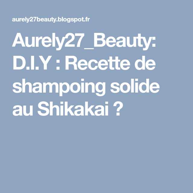 Aurely27_Beauty: D.I.Y : Recette de shampoing solide au Shikakai 💕