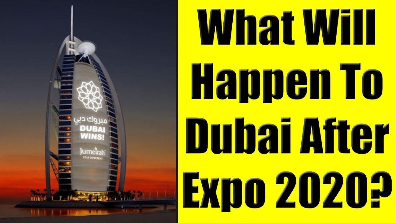 What Will Happen To Dubai Uae After Expo 2020 My Analysis