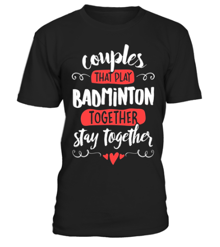 Couples That Play Badminton Together Stay Forever Badminton T Shirts T Shirt Golf T Shirts