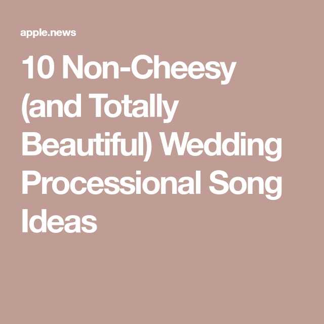 10 Non-Cheesy (and Totally Beautiful) Wedding Processional