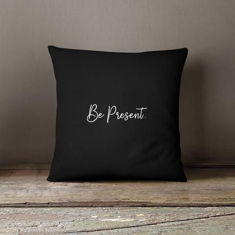 Be Present Pillow
