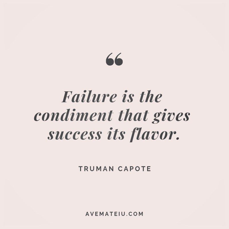 Failure is the condiment that gives success its flavor. Truman Capote Quote 260   Ave Mateiu