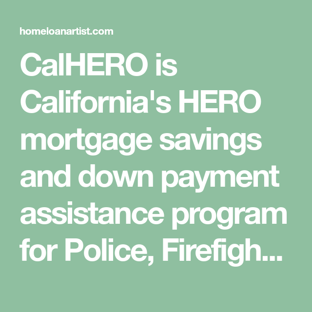 Calhero Is California S Hero Mortgage Savings And Down Payment Assistance Program For Police Firefighters Veterans Mortgage Savings Mortgage Mortgage Brokers