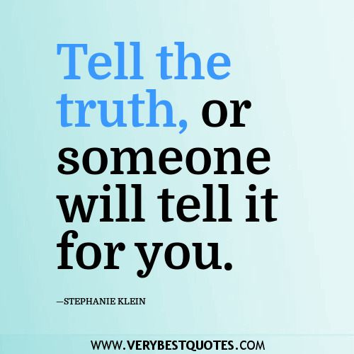 Sayings About Truth Tell the truth, or someone | saying ...