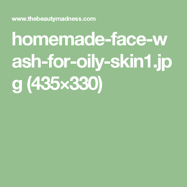 homemade-face-wash-for-oily-skin1.jpg (435×330)