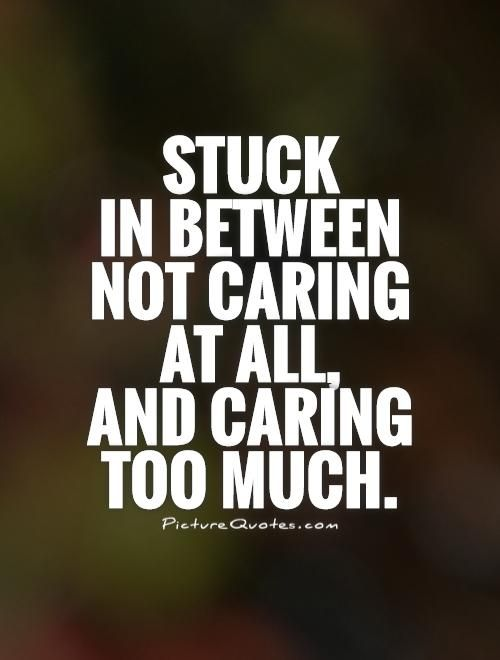 Caring Too Much Quotes | Caring Too Much Sayings | Caring ...