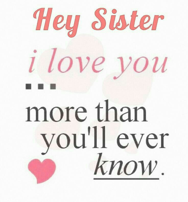 Sister Love Quotes ♡ Hey Sister I Love Youmore Than You'll Ever Know ♡  Sisters