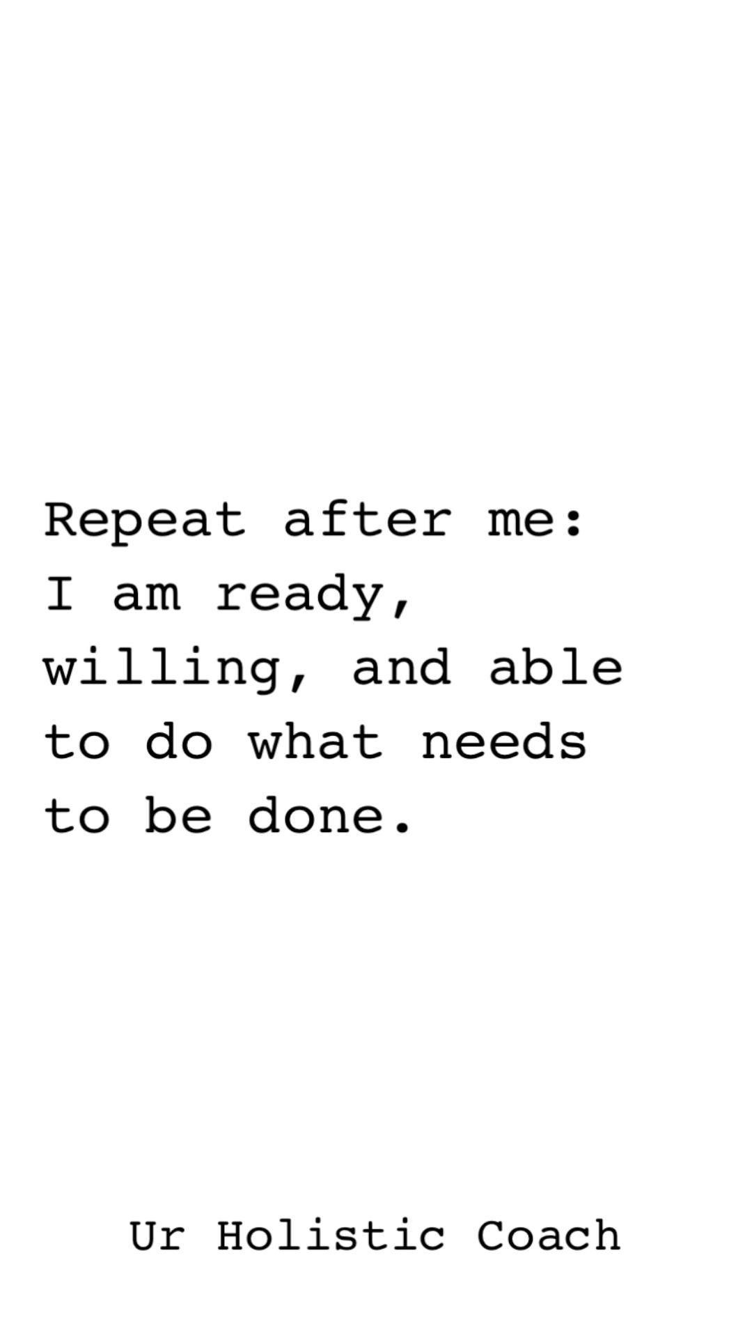 I am ready quotes. I am  willing quotes, I am able quotes.