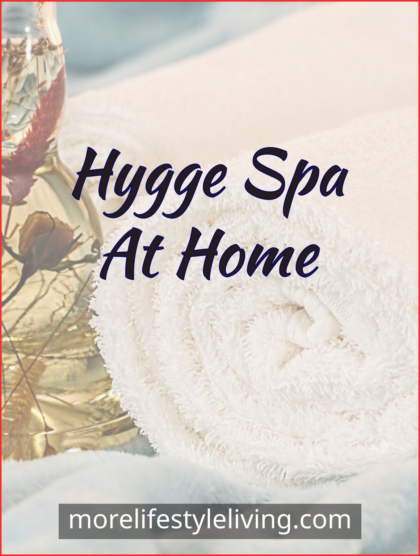 Create a hygge spa at home and get cozy! #morelifestyleliving