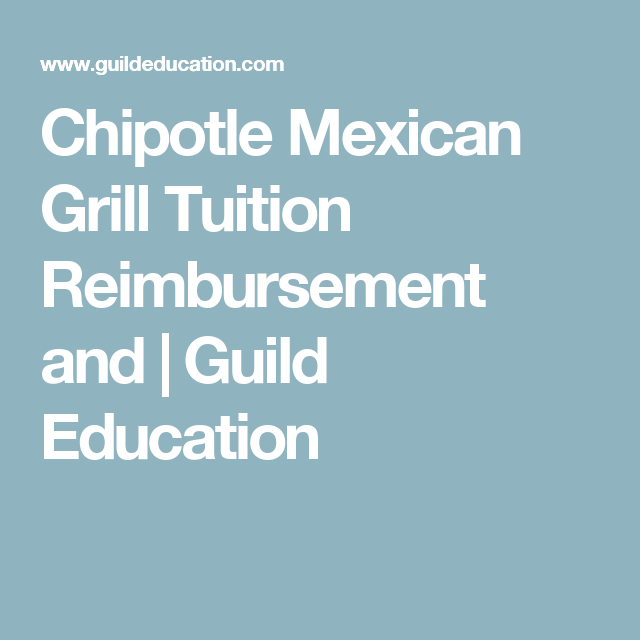 Chipotle Mexican Grill Tuition Reimbursement and | Guild Education ...