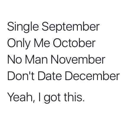 Just Me January Forever Alone February Me Myself And I March All Alone April More Or Less Me May Just Alo Single Humor Single Quotes Funny Single Life Quotes