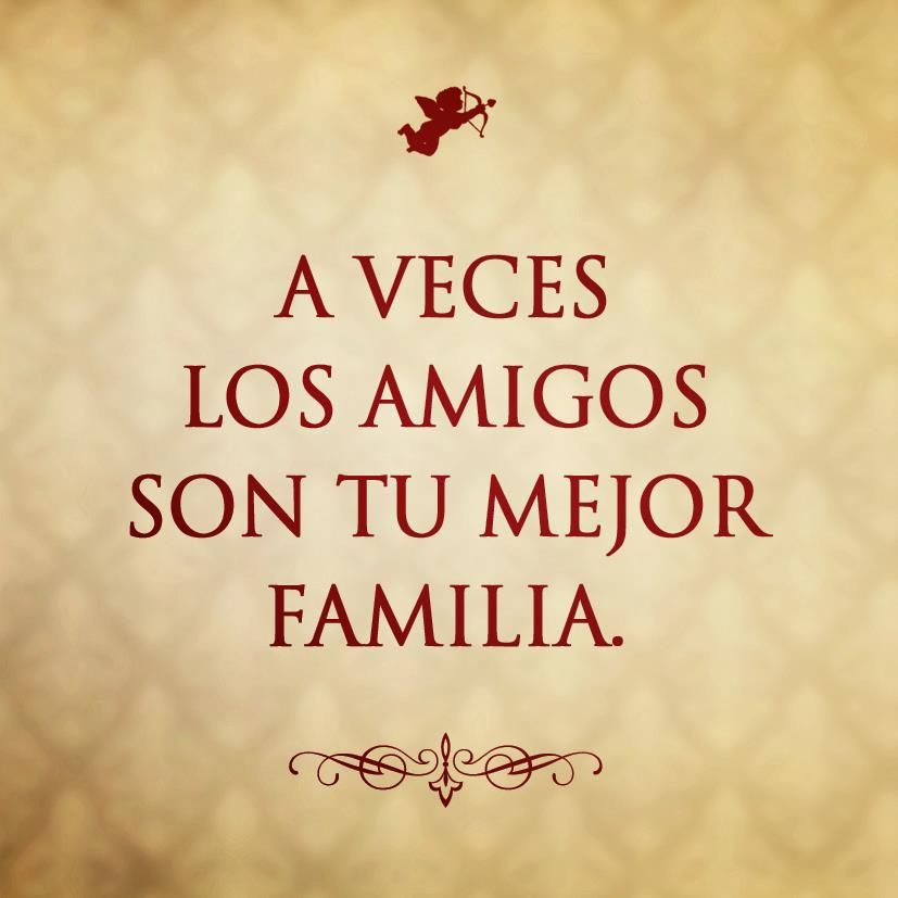 A Veces Tus Amigos Son Tu Mejor Familia Frases De La