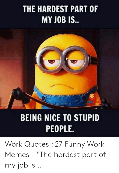 25 Best Memes About Work Motivation Meme Work Motivation Memes Work Quotes Funny Funny Joke Quote Stupid People Quotes