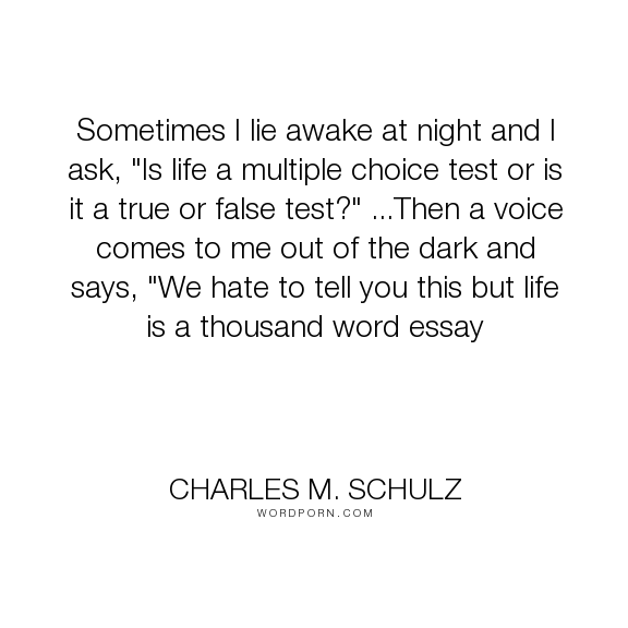 charles m schulz sometimes i lie awake at night and i ask is  charles m schulz sometimes i lie awake at night and i ask is life a multiple choice test or is it