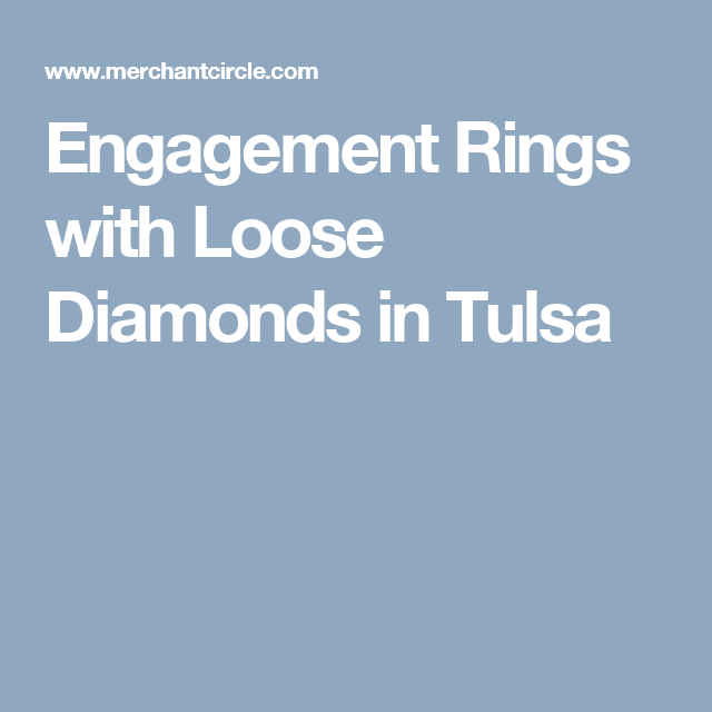 Engagement Rings WithLoose Diamonds In Tulsa