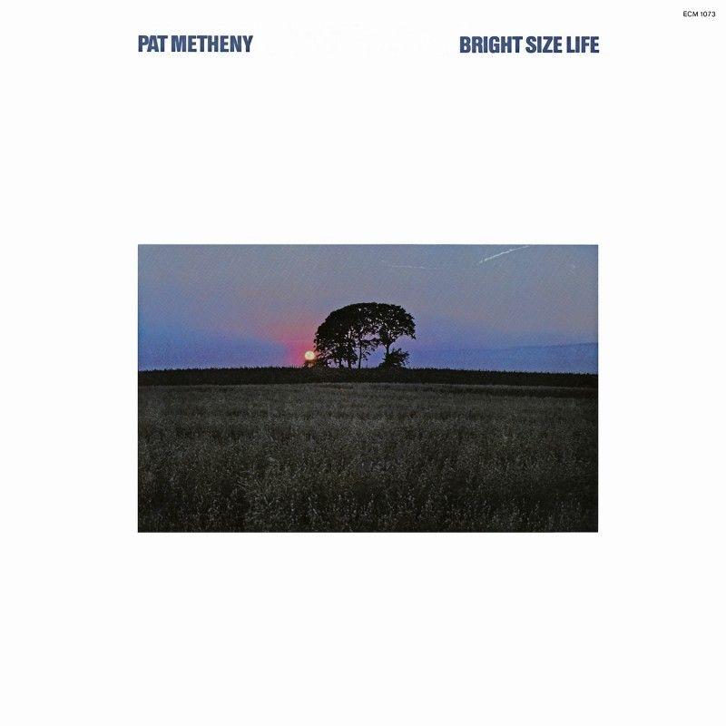 Pat Metheny Bright Size Life Ecm1073 1976 Favorite Albums
