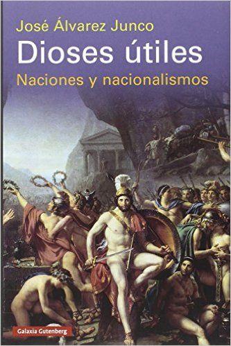 Dioses útiles: naciones y nacionalismos, 2016  http://absysnetweb.bbtk.ull.es/cgi-bin/abnetopac01?TITN=545473