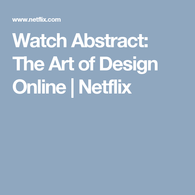 Watch Abstract The Art Of Design Online Netflix With Images