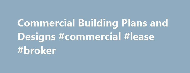 Commercial Building Plans and Designs #commercial #lease #broker - commercial lease