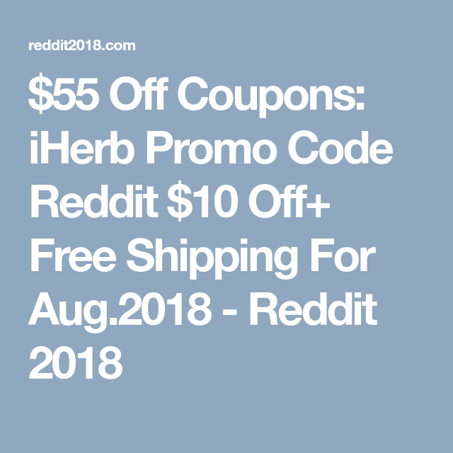 55 Off Coupons Iherb Promo Code Reddit 10 Off Free Shipping For Aug 2018 Reddit 2018 Coding Promo Codes Reddit