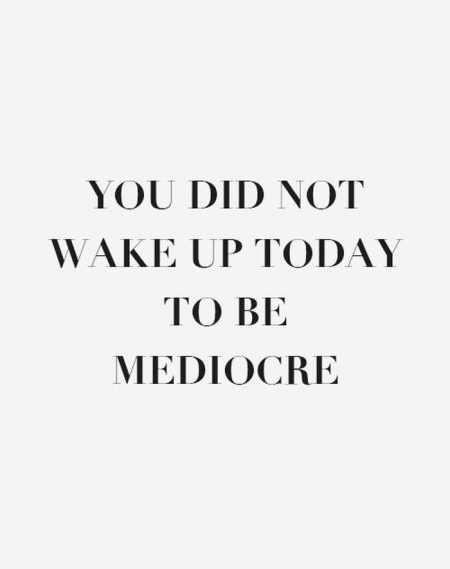Monday Motivation: Mediocrity