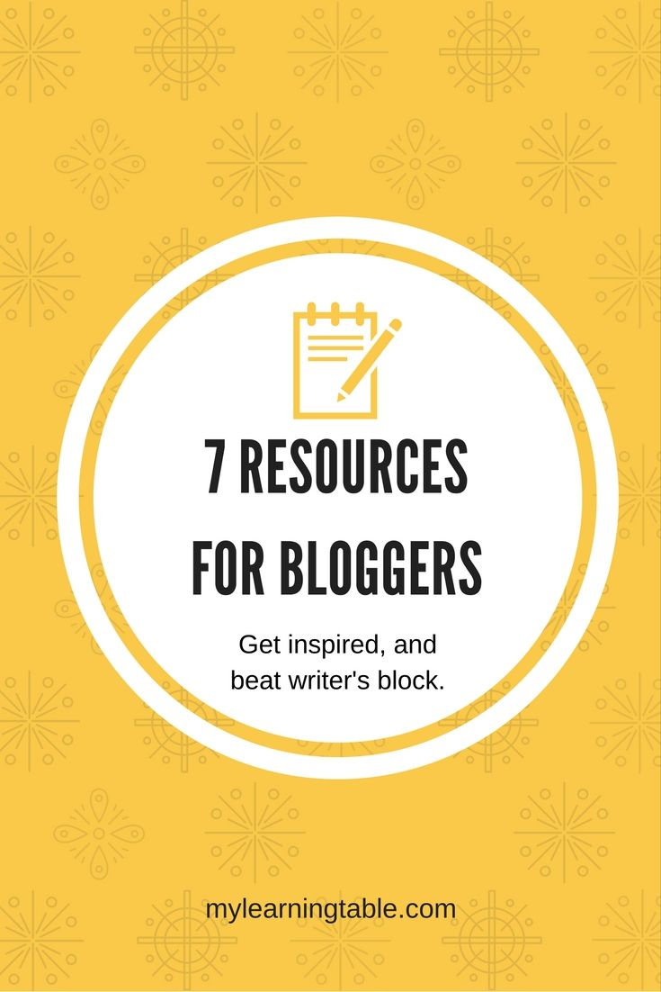 7 Resources For Better Blogging Learning Table Blog Resources How To Start A Blog Business Blog