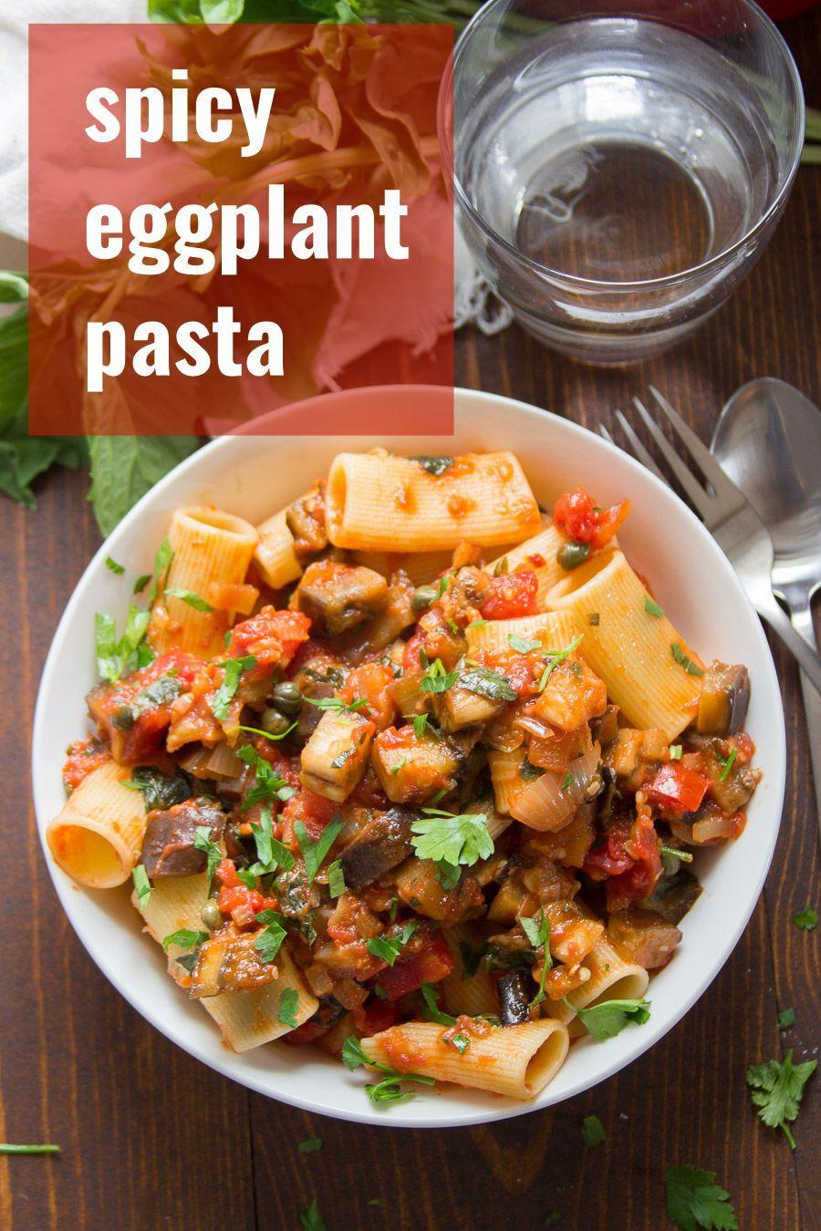 Spicy Eggplant Pasta Eggplant Pasta Spicy Eggplant Vegan Eggplant Recipes