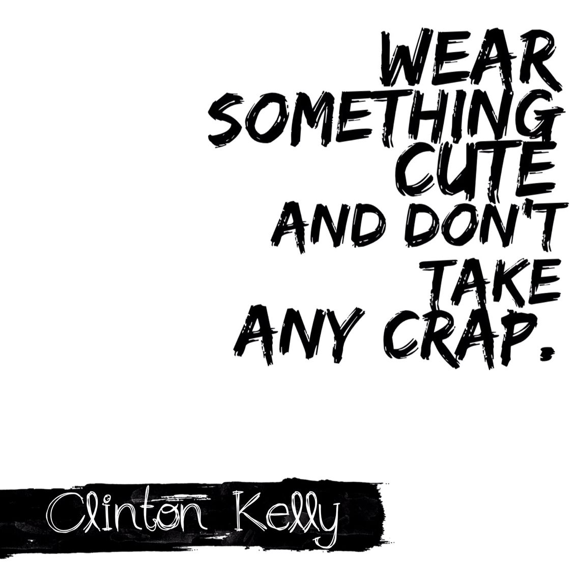 Wear something cute and don't take any crap | Words to live by | Quote