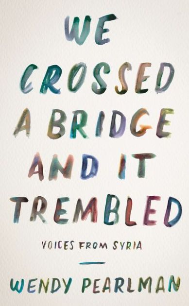 We Crossed A Bridge And It Trembled Voices From Syria Paperback Best Books To Read Books To Read The Voice
