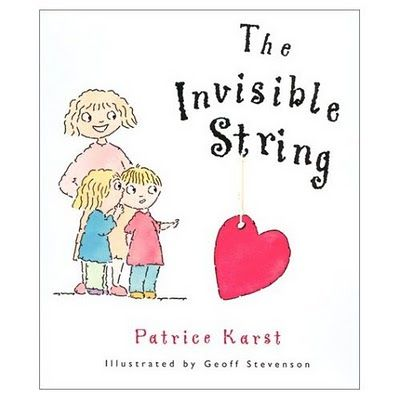 The Invisible String: A story about the invisible string that connects loved ones. Whenever one thinks about another member of the family, the string gives a tug and you feel it.
