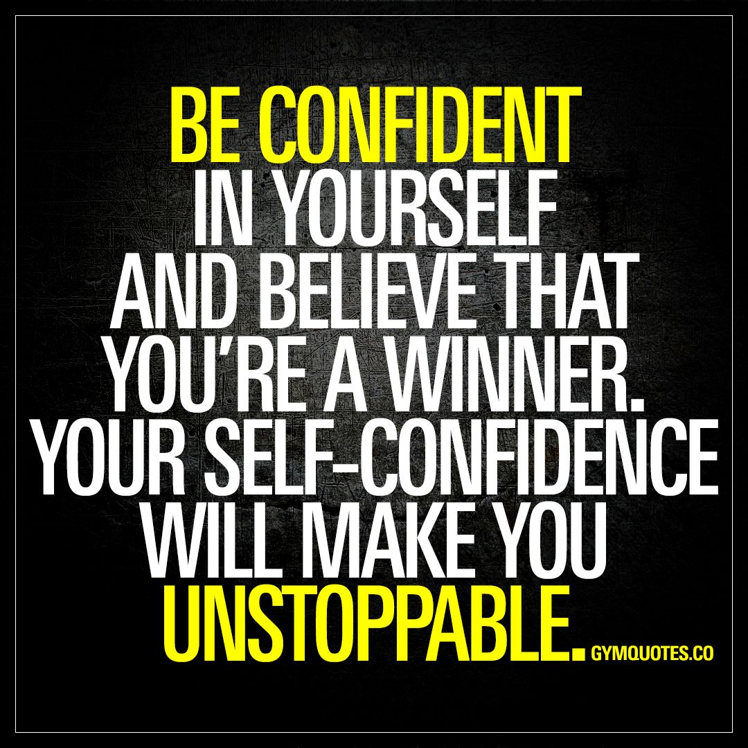 Be Confident In Yourself And Believe That You Re A Winner Your Self Confidence Will Make You