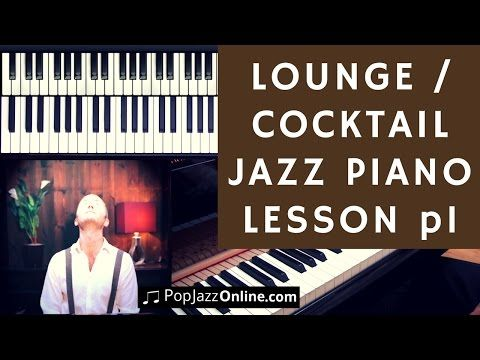 How To Play Lounge Jazz Piano Part 1 Cocktail Jazz Youtube