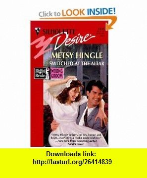 Switched At The Altar (Right Bride, Wrong Groom) (Silhouette Desire, No 1133) (9780373761333) Metsy Hingle , ISBN-10: 0373761333  , ISBN-13: 978-0373761333 ,  , tutorials , pdf , ebook , torrent , downloads , rapidshare , filesonic , hotfile , megaupload , fileserve
